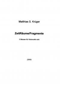 ZeitRäume/Fragmente – 3 Skizzen für Violoncello solo